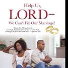 'Help Us, LORD- We Can't Fix Our Marriage!' is Released