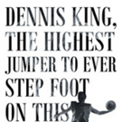 Dennis King Pens 'Dennis King, the Highest Jumper to Ever Step Foot on this Earth'