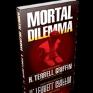 MORTAL DILEMMA by H. Terrell Griffin is Available in Hardcover and Ebook