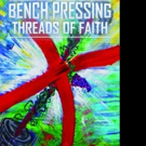 BENCH PRESSING THREADS OF FAITH is Released