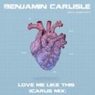 Benjamin Carlisle Unveils 'Love Me Like This (Icarus Mix)'