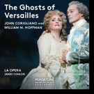 John Corigliano's THE GHOSTS OF VERSAILLES from LA Opera Now Available in Audio CD