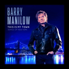 Barry Manilow Sets Spring Release for New Album THIS IS MY TOWN: SONGS OF NEW YORK