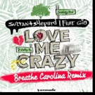 Sultan + Shepard Love Me Crazy (Breathe Carolina Remix) Out Now via Armada Music