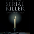 Kevin Matthew A'Hern Shares THE LIFE OF A SERIAL KILLER