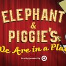 ELEPHANT & PIGGIE'S WE ARE IN A PLAY! to Bring Books to Life at Children's Theatre Company