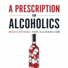 A PRESCRIPTION FOR ALCOHOLICS is Released