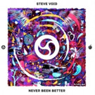Steve Void 'Never Been Better' Out Now via Epic Amsterdam (Sony Music)
