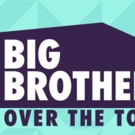 CBS Announces Where, When & How to Watch BIG BROTHER: OVER THE TOP