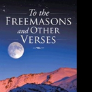 TO THE FREEMASONS AND OTHER VERSES is Released