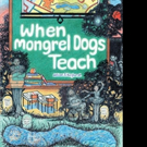William J. Burghardt Pens WHEN MONGREL DOGS TEACH