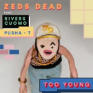 Zeds Dead Share 'Too Young (Ft. Rivers Cuomo and Pusha T)'