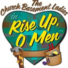 CHURCH BASEMENT LADIES: RISE UP O MEN Comes to Plymouth Playhouse
