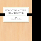 Nathan Brooken Releases FOR MY BEAUTIFUL BLACK SISTER