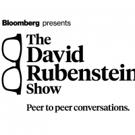 Bloomberg Media Debuts New TV & Digital Series THE DAVID RUBENSTEIN SHOW: PEER-TO-PEER CONVERSATIONS