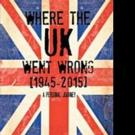 New Book Reveals 'Where The UK Went Wrong [1945-2015]'