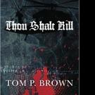Tom P. Brown Pens THOU SHALT KILL