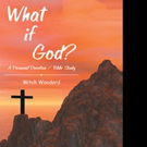 Mitch Woodard Releases WHAT IF GOD?