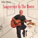 Tom Toce Releases SONGWRITER IN THE HOUSE