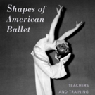 BWW Book Review: SHAPES OF AMERICAN BALLET: Teachers and Training Before Balanchine, by Jessica Zeller