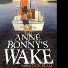 Dick Elam Pens ANNE BONNY'S WAKE