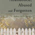 Bethany Marie Franklin Releases 'Abandoned, Abused and Forgotten'
