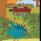 Rev. Maxine A. Gray Pens CHILDREN'S LESSON ON MORALITY