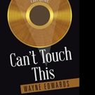Wayne Edwards Releases First Book, CAN'T TOUCH THIS
