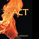 S.J. Knight Pens A TIME TO ACT