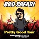 Bro Safari Unleashes THE PRETTY GOOD TOUR