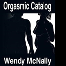 Wendy McNally Shares ORGASMIC CATALOG