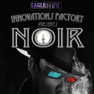 Eagle Theatre's Innovations Factory presents NOIR: The Semi-Cinematic 3D4D Satirical Thriller