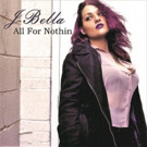 J-Bella Releases Debut Album 'All For Nothin' 3/24