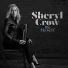 Sheryl Crow Releases Final Instant Download of 'Be Myself'; New Album Out 4/21
