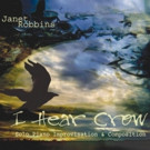 Sonic Shapeshifter Janet Robbins Releases New Solo Piano Album 'I Hear Crow'