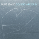 Blue Jeans to Release Debut Album 'Songs Are Easy', 5/13