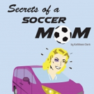 AtticRep to Present Regional Debut of SECRETS OF A SOCCER MOM