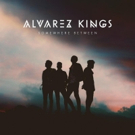 Alvarez Kings Release Debut Album 'Somewhere Between' Out Today