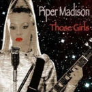 Piper Madison Releases Debut Solo Single & Music Video 'Those Girls'