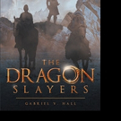 Gabriel V. Hall Releases THE DRAGON SLAYERS