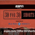 ESPN Films' 30 FOR 30 Shorts Continues With Slate of Five New Films