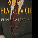 Robert Blagojevich Announces FUNDRAISER A: MY FIGHT FOR FREEDOM AND JUSTICE