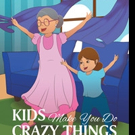 Beverly Adkins Pens KIDS MAKE YOU DO CRAZY THINGS