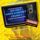 DO YOU HAVE A SECRET CRUSH (SLEEPING WITH STRAIGHT MEN)? to Play the Landor Theatre
