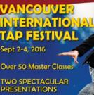 Vancouver Tap Dance Society Presents 2016 VANCOUVER INTERNATIONAL TAP FESTIVAL