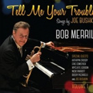 Bob Merrill Celebrates Joe Bushkin's Musical Legacy with 'Tell Me Your Troubles: Songs by Joe Bushkin, Vol. 1'