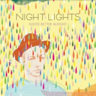 Multinational Indie Pop/Rock Band Night Lights Releases New EP 'Good Better Alright'