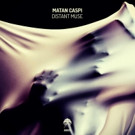 Matan Caspi Unleashes 'Distant Muse'