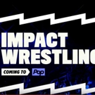 Pop & IMPACT WRESTLING to Bring Fans Ringside for Weekly Event Broadcast Premiering This January