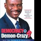 Rev. Dr. Patrick E. Quainoo Releases 'Democracy or Demon-Crazy?'
